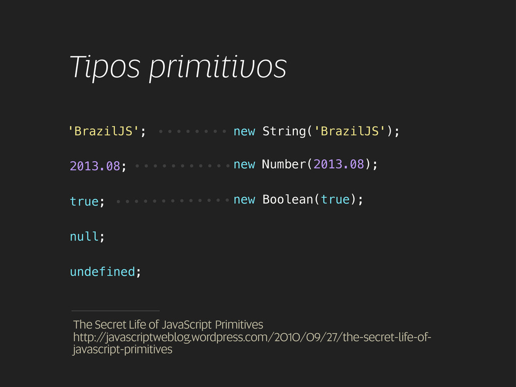 Tipos primitivos 'BrazilJS'; true; 2013.08; The...