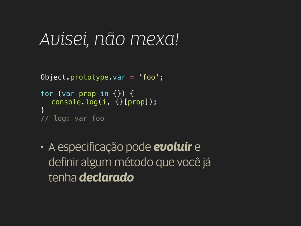 Object.prototype.var = 'foo'; for (var prop in ...