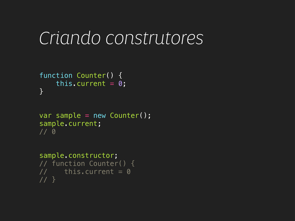 Criando construtores function Counter() { this....