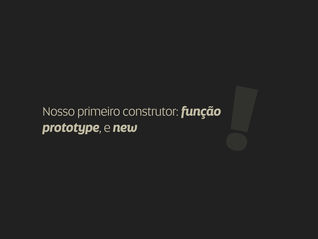 Nosso primeiro construtor: função prototype, e ...