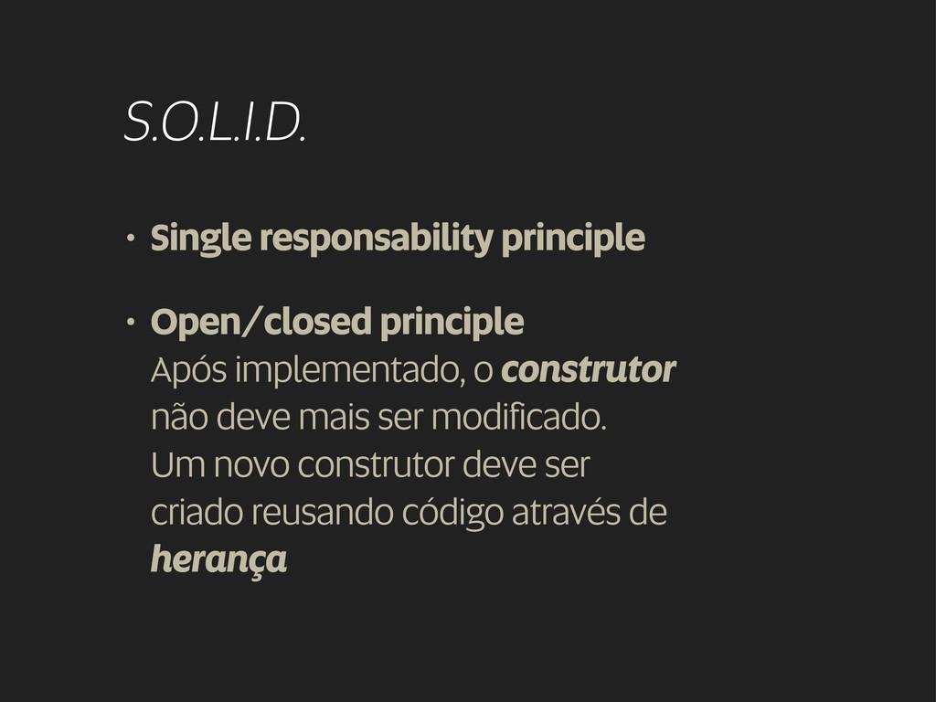 S.O.L.I.D. • Single responsability principle • ...