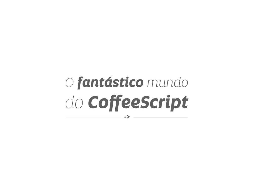 O fantástico mundo do CoffeeScript ->