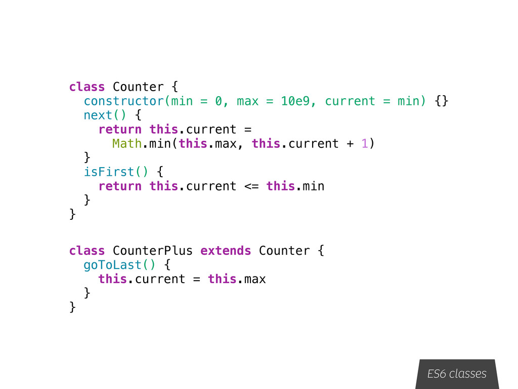 ES6 classes class Counter { constructor(min = 0...
