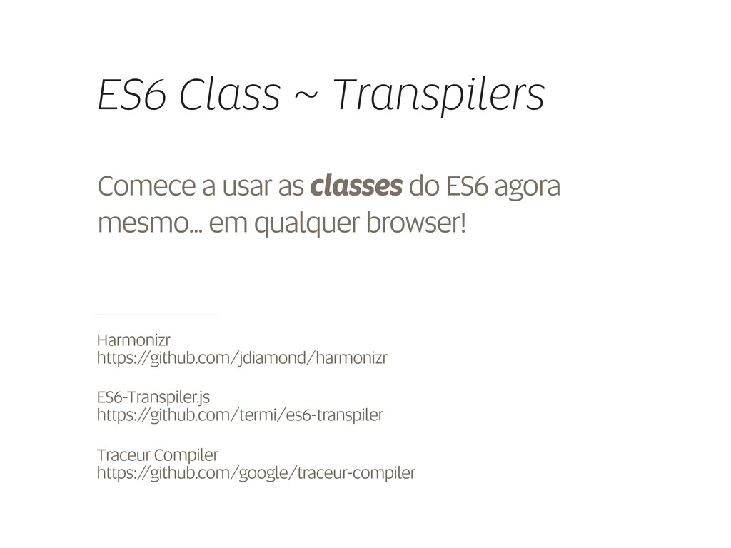 ES6 Class ~ Transpilers Comece a usar as classe...