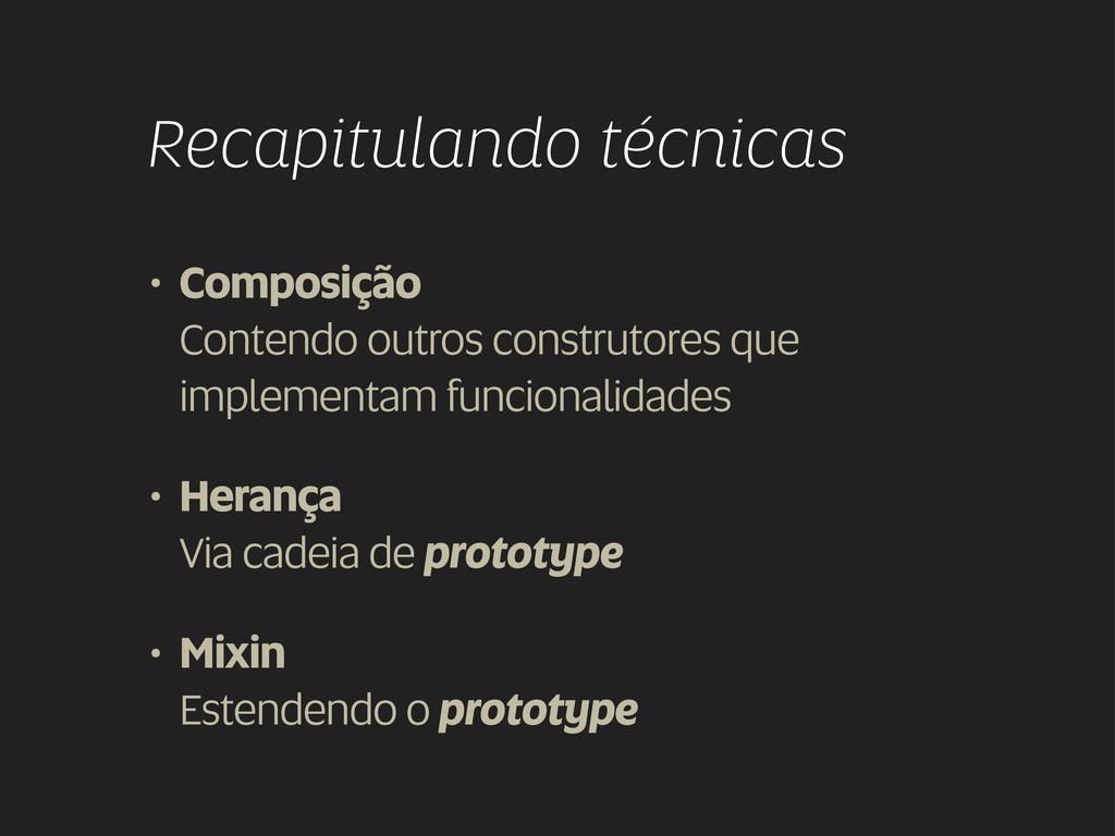 Recapitulando técnicas • Composição Contendo ou...