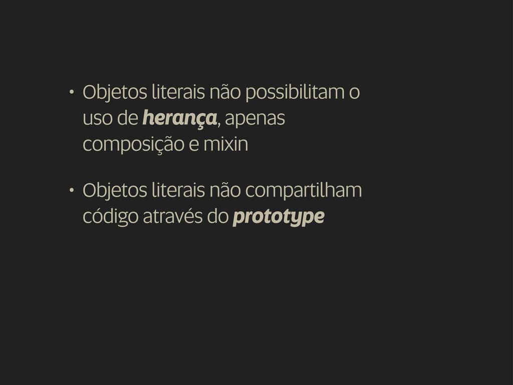 • Objetos literais não possibilitam o uso de he...