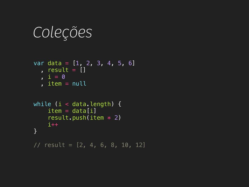 Coleções var data = [1, 2, 3, 4, 5, 6] , result...