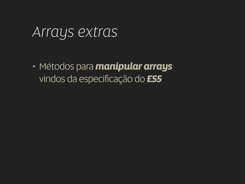 Arrays extras • Métodos para manipular arrays v...