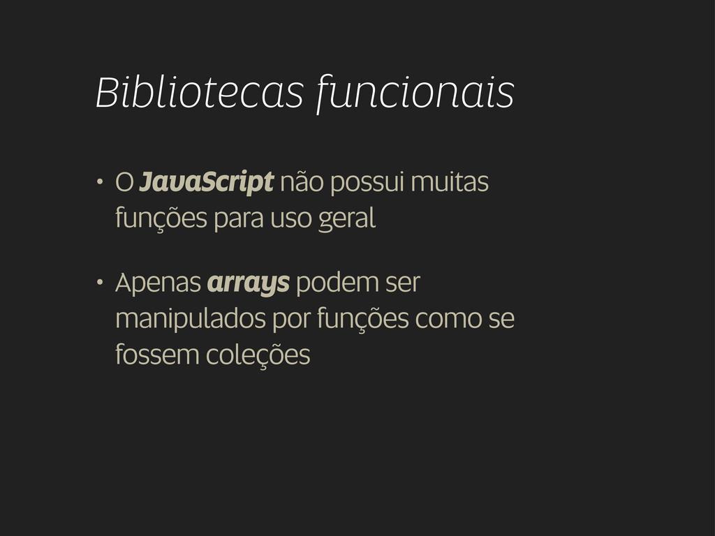 Bibliotecas funcionais • O JavaScript não possu...