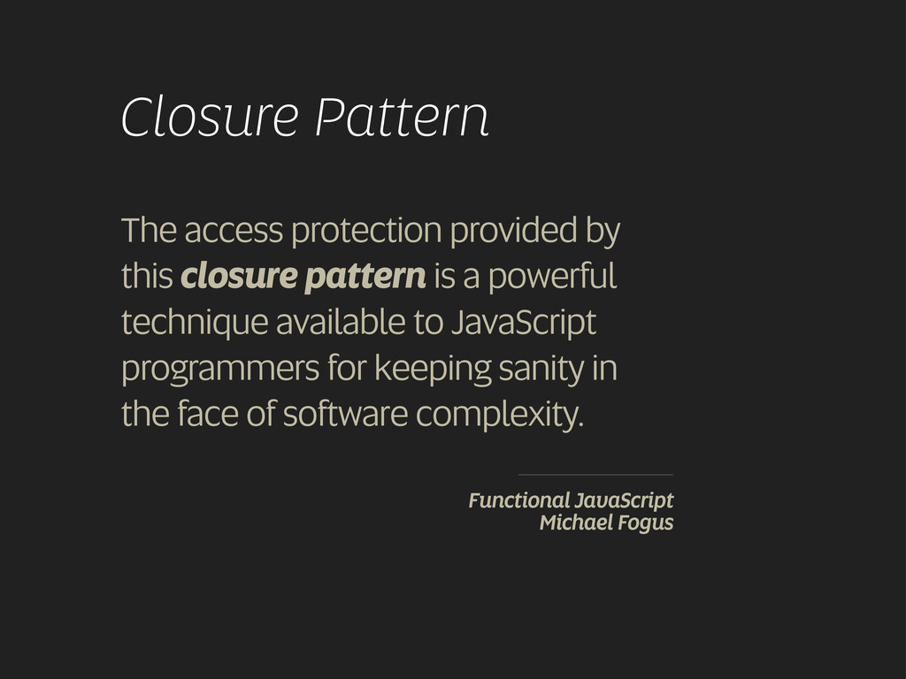 Closure Pattern The access protection provided ...