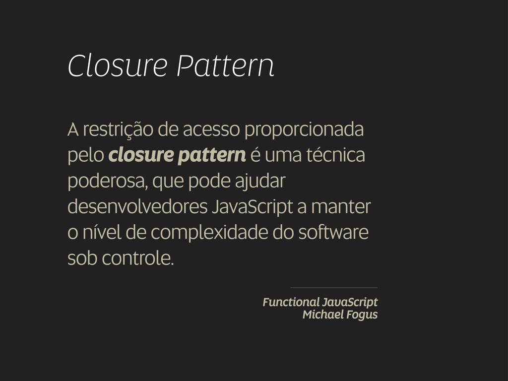 Closure Pattern A restrição de acesso proporcio...