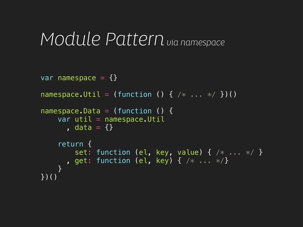 Module Pattern via namespace var namespace = {}...