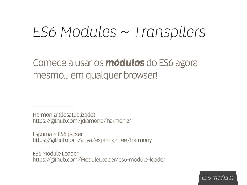 ES6 Modules ~ Transpilers Comece a usar os módu...