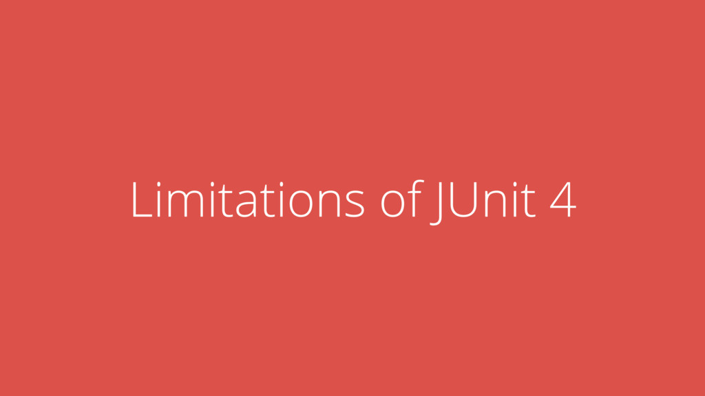 Limitations of JUnit 4
