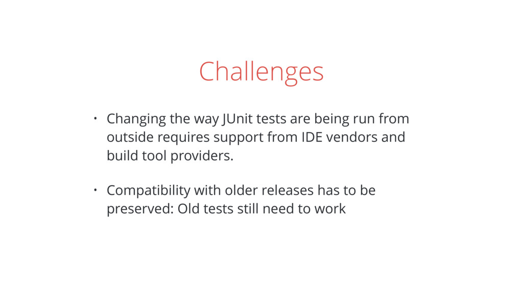 Challenges • Changing the way JUnit tests are b...