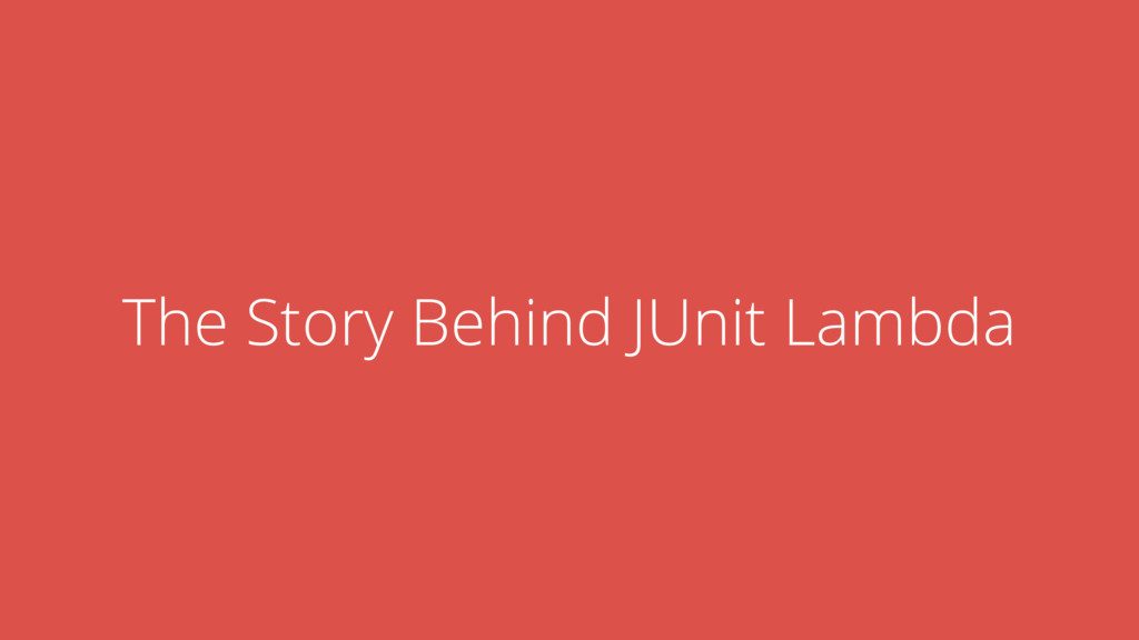 The Story Behind JUnit Lambda