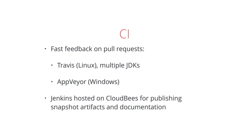 CI • Fast feedback on pull requests: • Travis (...