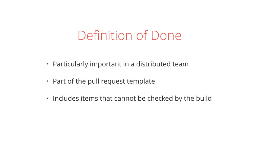 Definition of Done • Particularly important in a...