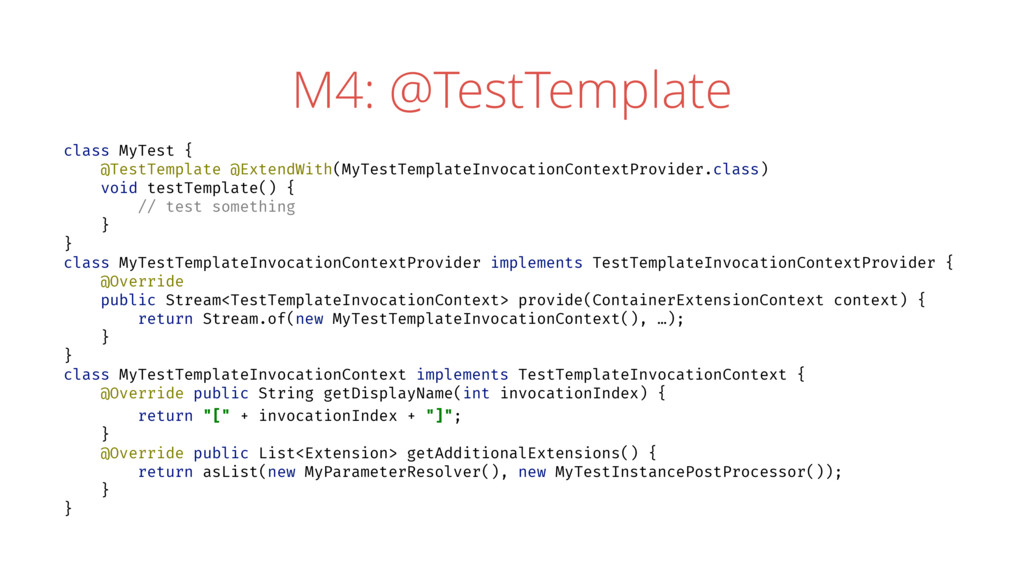 M4: @TestTemplate class MyTest { @TestTemplate ...