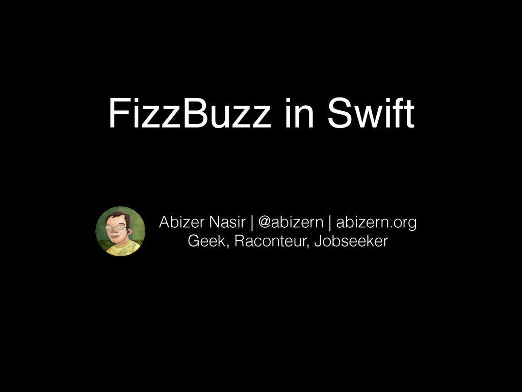 FizzBuzz in Swift Abizer Nasir | @abizern | abi...