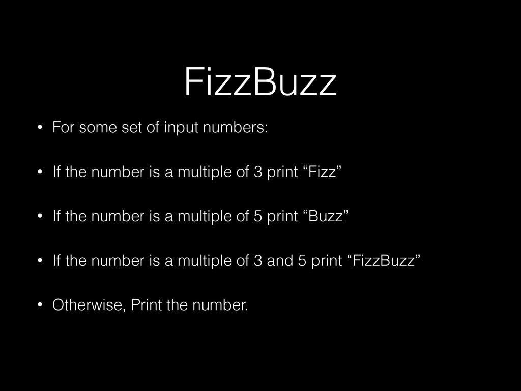 FizzBuzz • For some set of input numbers: • If ...
