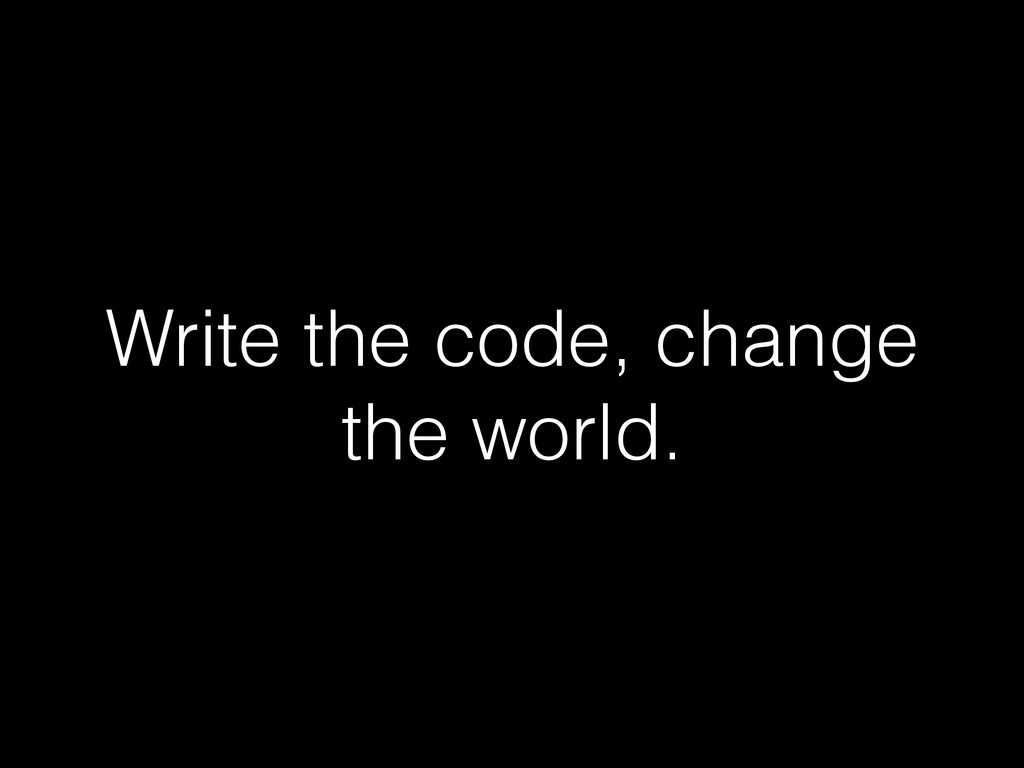 Write the code, change the world.
