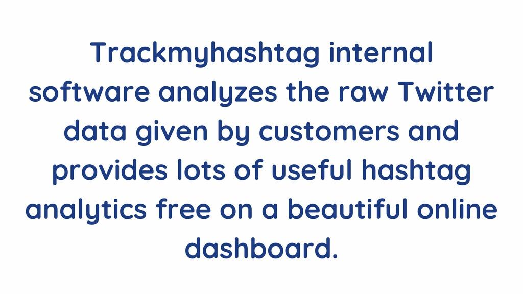 Trackmyhashtag internal software analyzes the r...