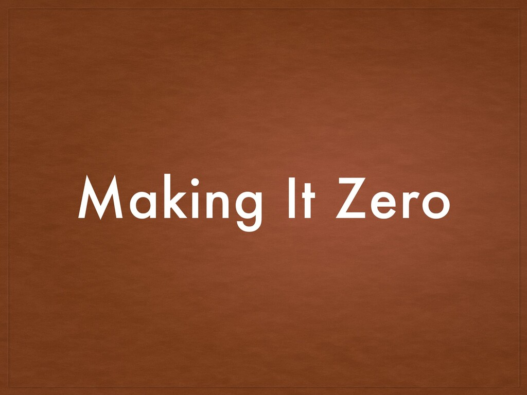 Making It Zero