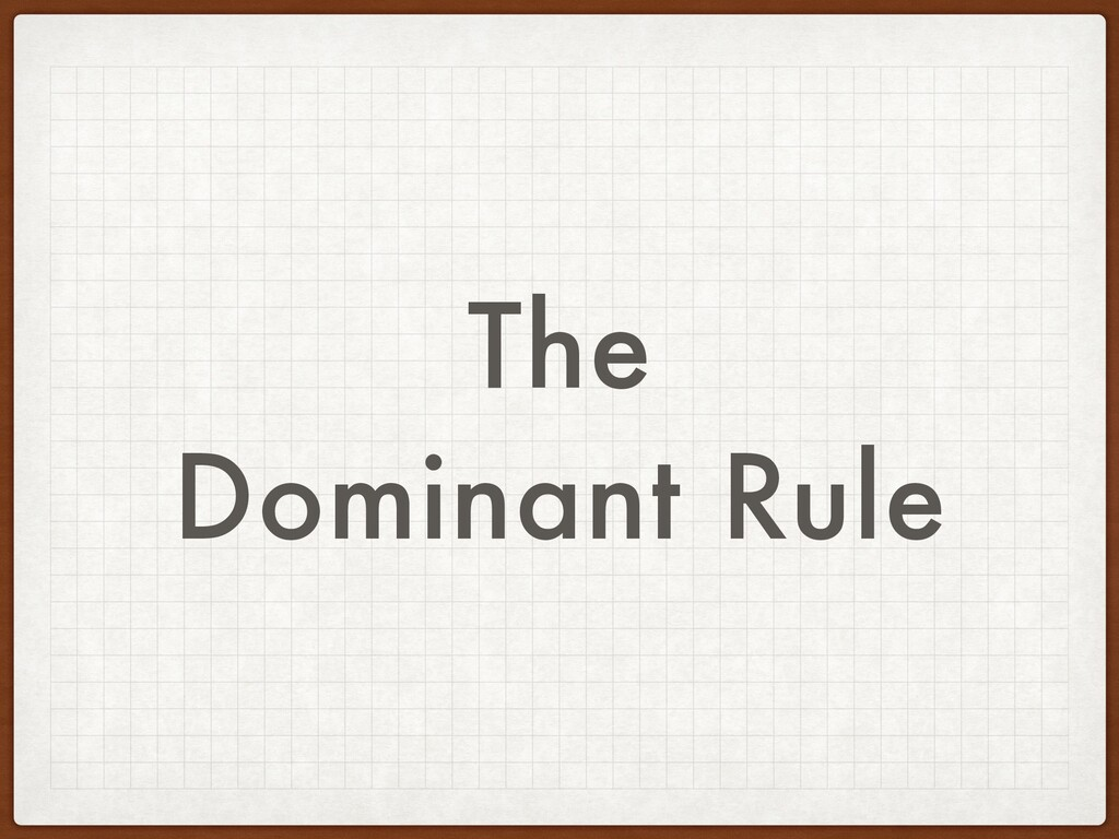 The Dominant Rule