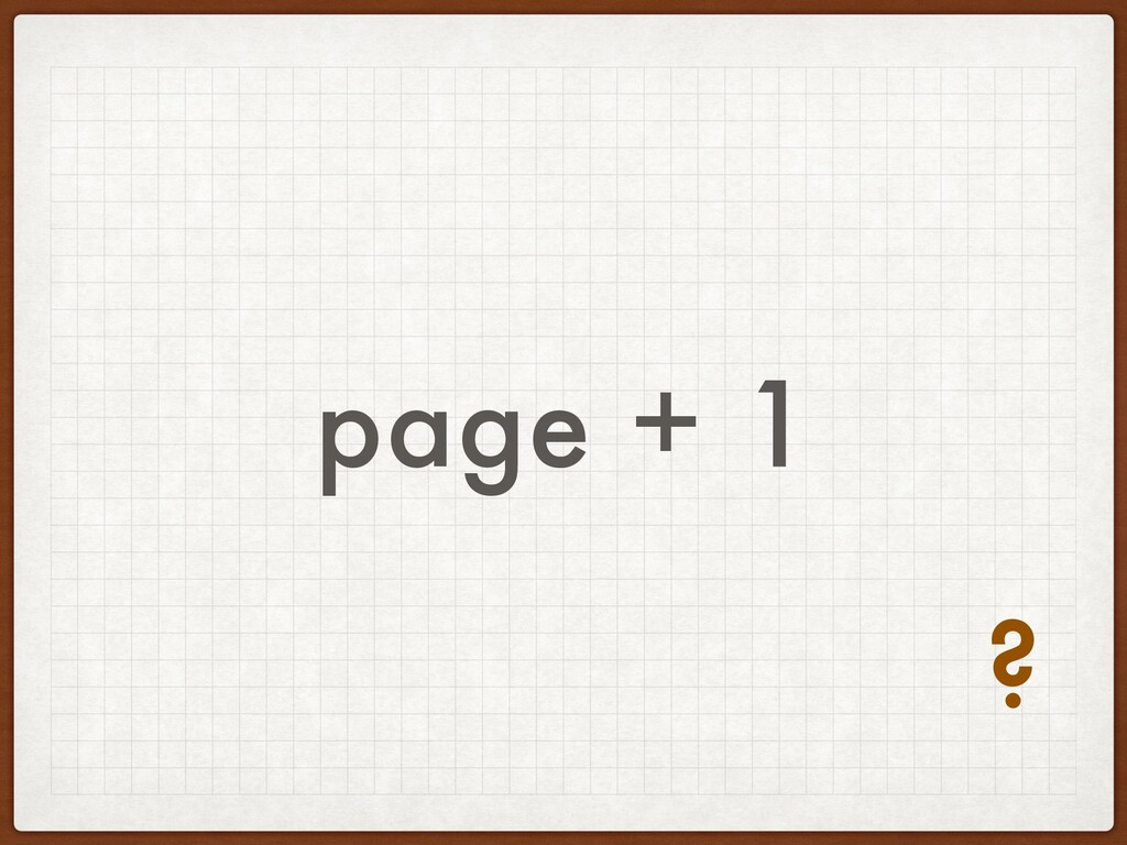 page + 1 ?
