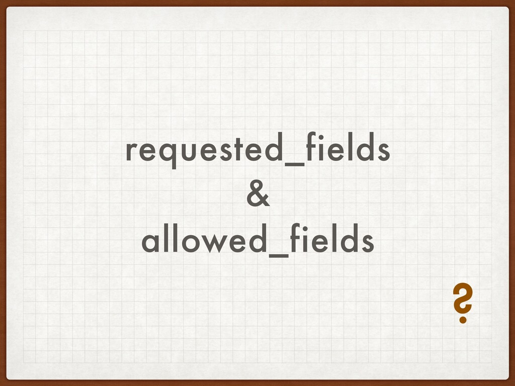 requested_fields & allowed_fields ?