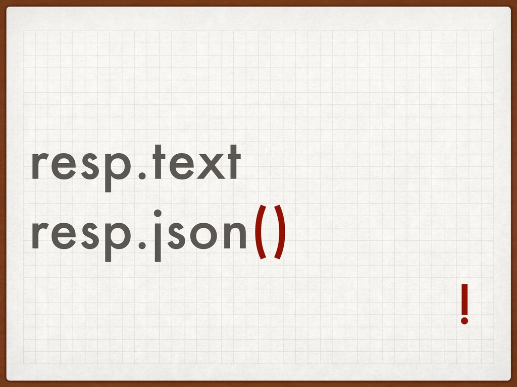 resp.text resp.json() !