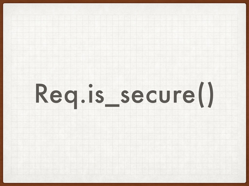 Req.is_secure()
