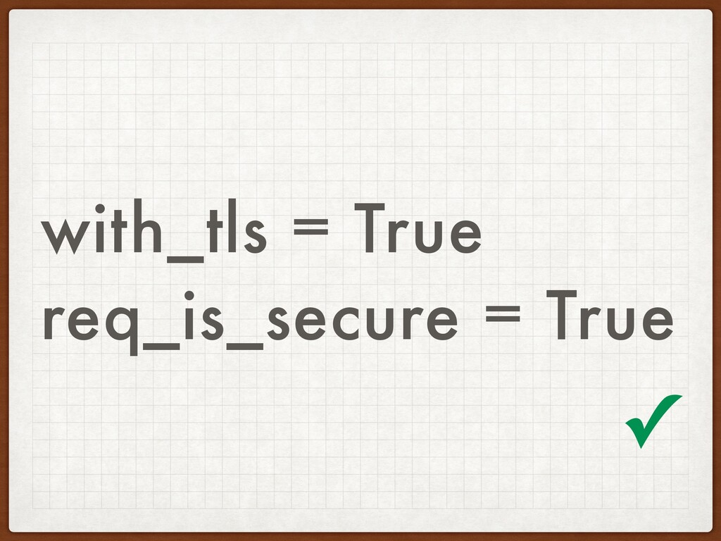 with_tls = True req_is_secure = True ✓