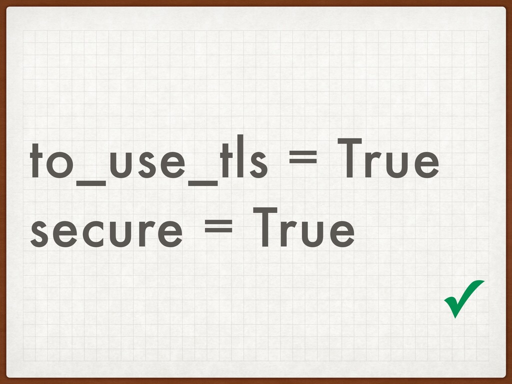to_use_tls = True secure = True ✓