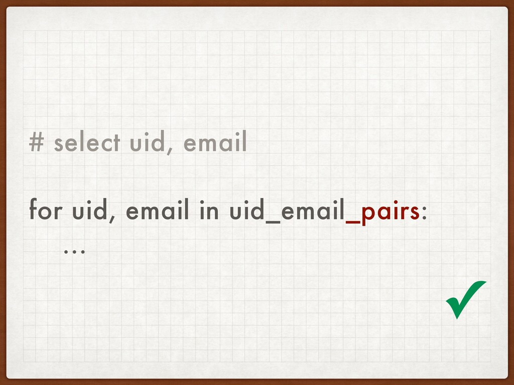 # select uid, email for uid, email in uid_email...
