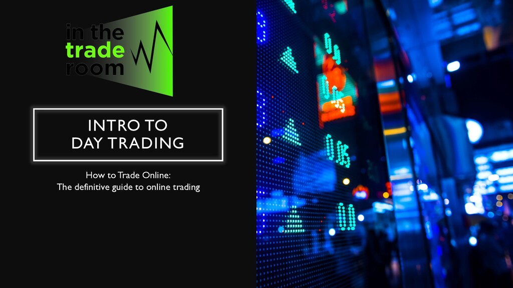 INTRO TO DAY TRADING How to Trade Online: The d...