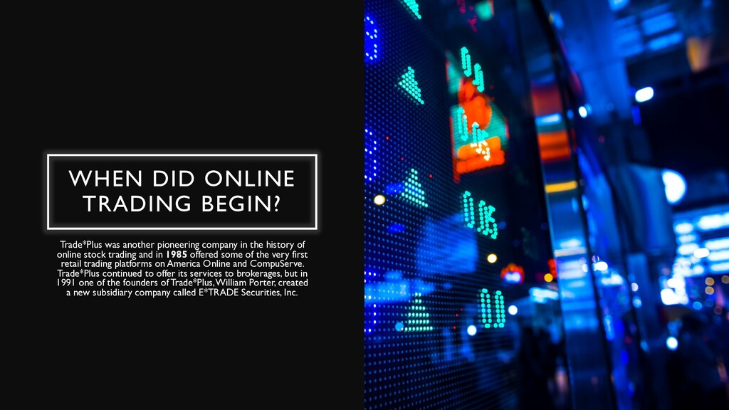 WHEN DID ONLINE TRADING BEGIN? Trade*Plus was a...
