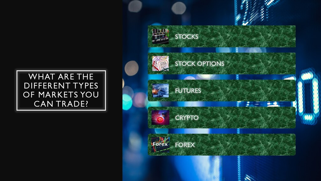 WHAT ARE THE DIFFERENT TYPES OF MARKETS YOU CAN...