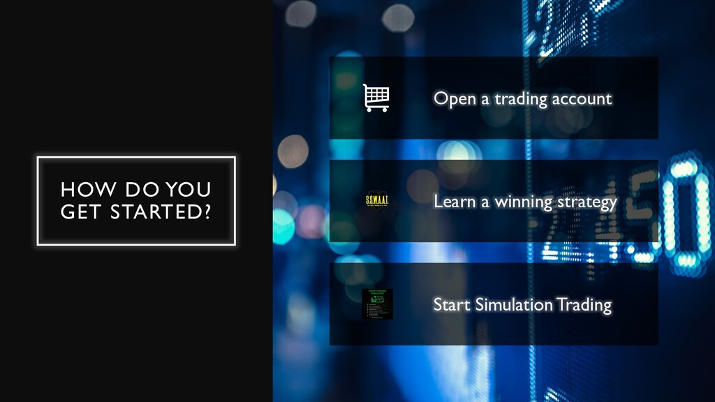 HOW DO YOU GET STARTED? Open a trading account ...