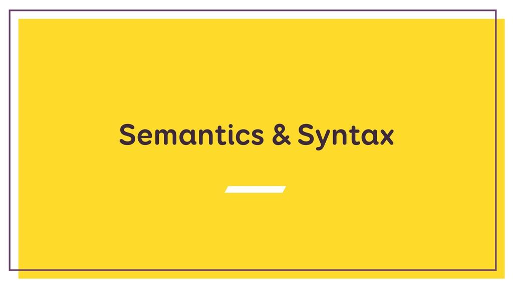 Semantics & Syntax