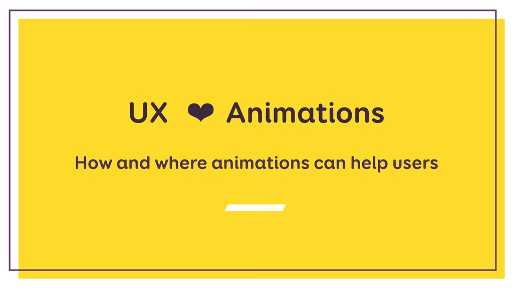 UX ❤ Animations How and where animations can he...