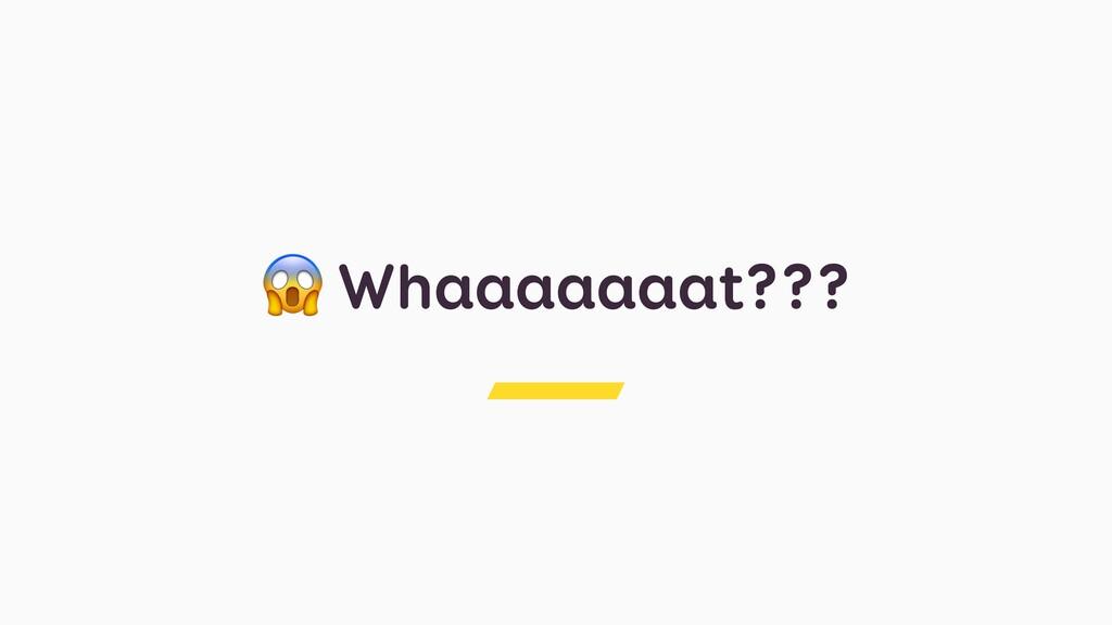 Whaaaaaaat???