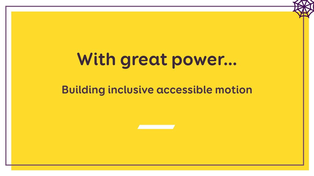 With great power… Building inclusive accessible...