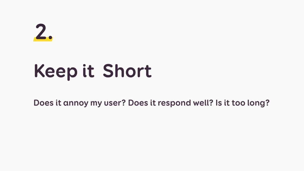 Keep it Short 2. Does it annoy my user? Does it...