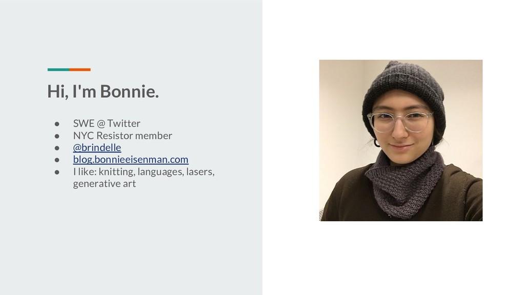 Hi, I'm Bonnie. ● SWE @ Twitter ● NYC Resistor ...
