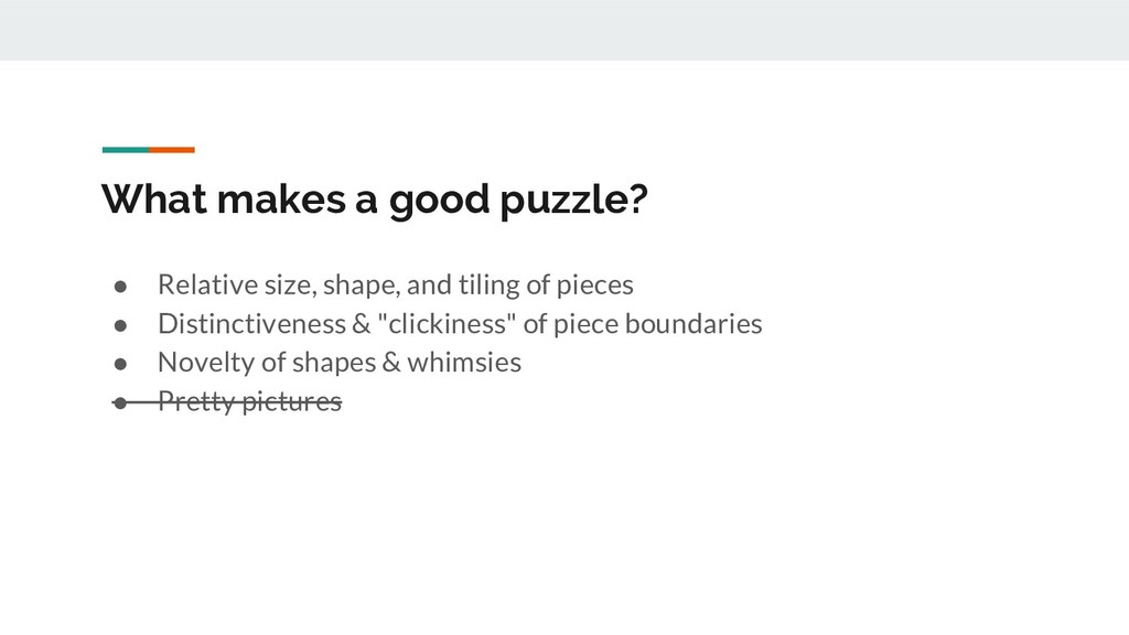 What makes a good puzzle? ● Relative size, shap...