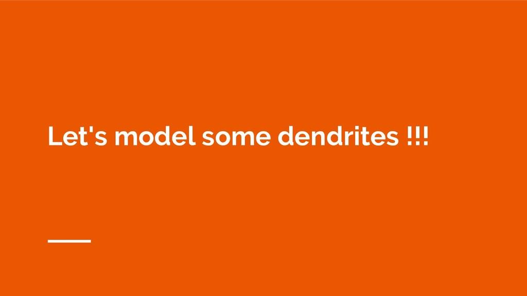 Let's model some dendrites !!!