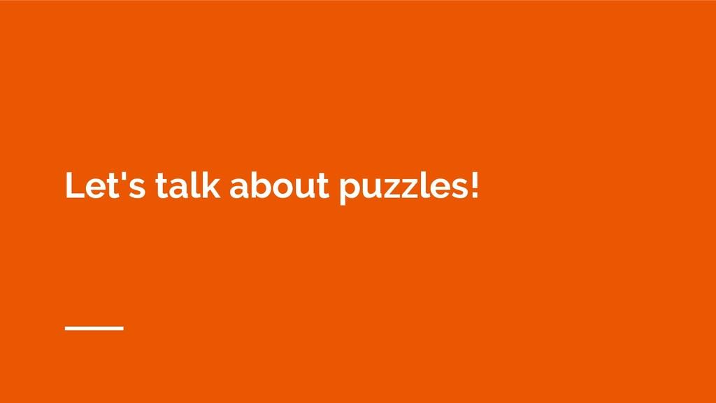Let's talk about puzzles!