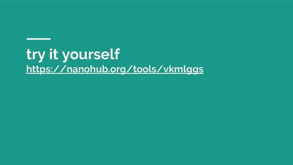 try it yourself https://nanohub.org/tools/vkmlg...